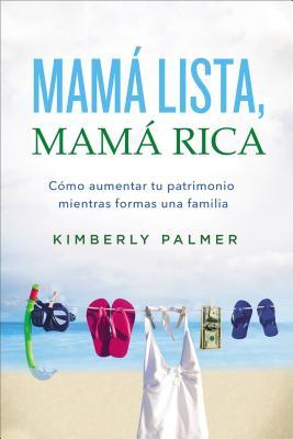 Mamá Lista, Mamá Rica: Cómo Aumentar Tu Patrimonio Mientras Formas una Familia = Smart Mom, Rich Mom Cover Image