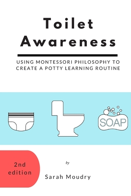 Toilet Awareness: Using Montessori Philosophy to Create a Potty Learning Routine Cover Image