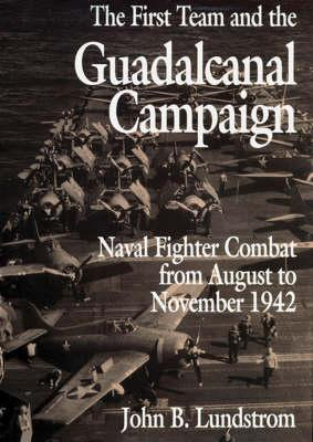 The First Team and the Guadalcanal Campaign: Naval Fighter Combat from August to November 1942 Cover Image