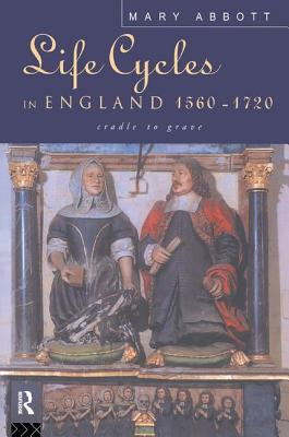 Life Cycles in England 1560-1720: Cradle to Grave Cover Image