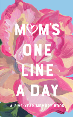 Mom's Floral One Line a Day: A Five-Year Memory Book Cover Image