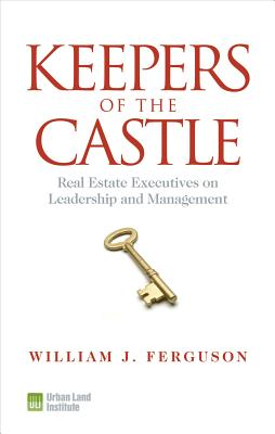 Keepers of the Castle: Real Estate Executives on Leadership and Management Cover Image