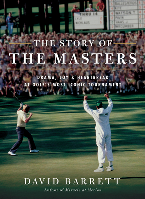 The Story of The Masters: Drama, joy and heartbreak at golf's most iconic tournament Cover Image