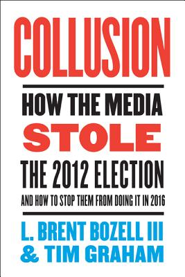 Collusion: How the Media Stole the 2012 Election - And How to Stop Them from Doing It in 2016 Cover Image
