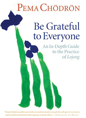 Be Grateful to Everyone: An In-depth Guide to the Practice of Lojong (7 CDs) Cover Image