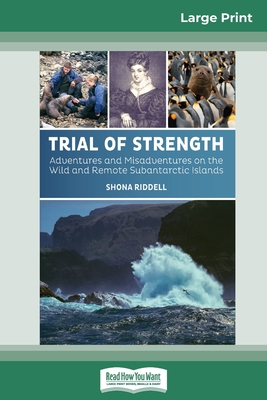 Trial of Strength: Adventures and Misadventures on the Wild and Remote Subantarctic Islands (16pt Large Print Edition) Cover Image