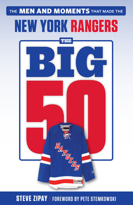 The Big 50: New York Rangers: The Men and Moments that Made the New York Rangers Cover Image