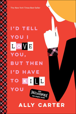 I'd Tell You I Love You, But Then I'd Have to Kill You (Gallagher Girls) Cover Image