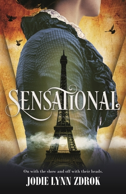 Sensational: A Historical Thriller in 19th Century Paris (Spectacle #2) Cover Image