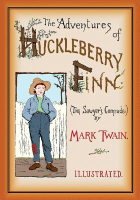 The Adventures of Huckleberry Finn: Unabridged and Illustrated Cover Image