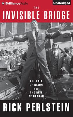 The Invisible Bridge: The Fall of Nixon and the Rise of Reagan Cover Image