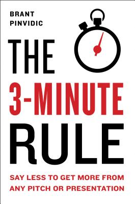 The 3-Minute Rule: Say Less to Get More from Any Pitch or Presentation Cover Image