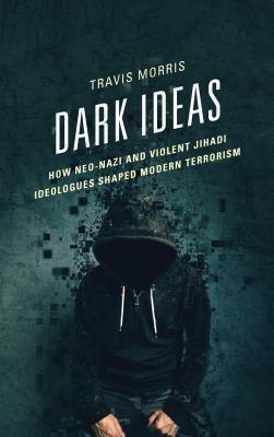 Dark Ideas: How Neo-Nazi and Violent Jihadi Ideologues Shaped Modern Terrorism Cover Image