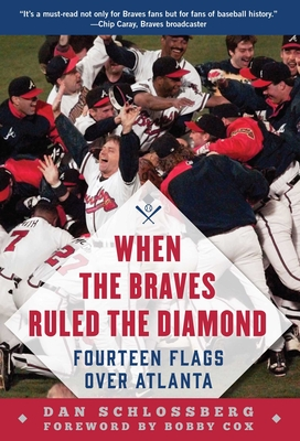 When the Braves Ruled the Diamond: Fourteen Flags over Atlanta Cover Image