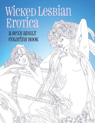 Wicked Lesbian Erotica: A Sexy Adult Coloring Book Cover Image