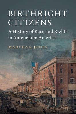Birthright Citizens: A History of Race and Rights in Antebellum America (Studies in Legal History) Cover Image