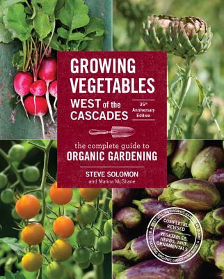 Growing Vegetables West of the Cascades, 35th Anniversary Edition: The Complete Guide to Organic Gardening Cover Image