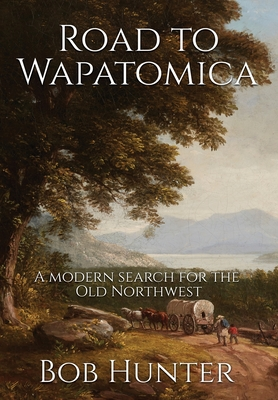 Road to Wapatomica: A modern search for the Old Northwest Cover Image
