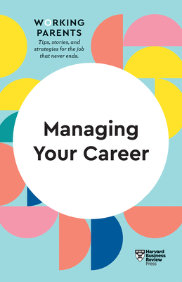 Managing Your Career (HBR Working Parents Series) Cover Image