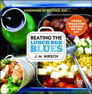 Beating the Lunch Box Blues: Fresh Ideas for Lunches on the Go! (Rachael Ray Books) Cover Image