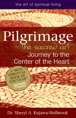 Pilgrimage--The Sacred Art: Journey to the Center of the Heart (Art of Spiritual Living) Cover Image