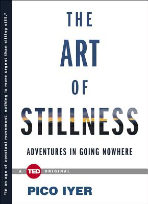 The Art of Stillness: Adventures in Going Nowhere (Ted Books) Cover Image