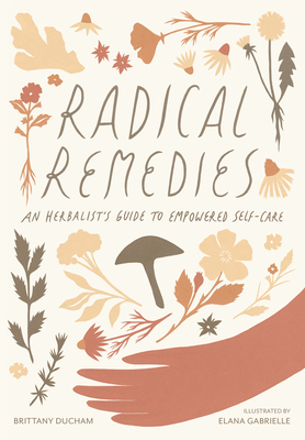 Radical Remedies: An Herbalist's Guide to Empowered Self-Care Cover Image