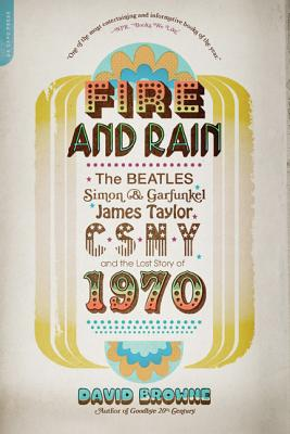 Fire and Rain: The Beatles, Simon & Garfunkel, James Taylor, CSNY, and the Lost Story of 1970 Cover Image