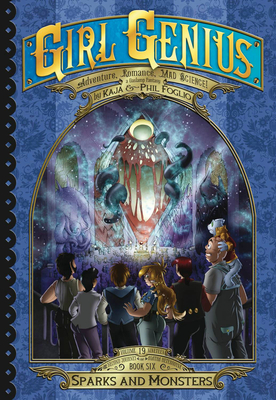 Girl Genius: The Second Journey of Agatha Heterodyne Volume 6: Sparks and Monsters Cover Image