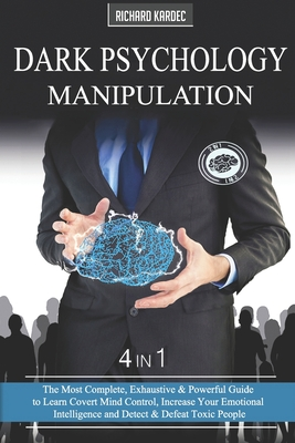 Dark Psychology Manipulation: (4 Books in 1): The Most Complete, Exhaustive & Powerful Guide to Learn Covert Mind Control, Increase Your Emotional I Cover Image