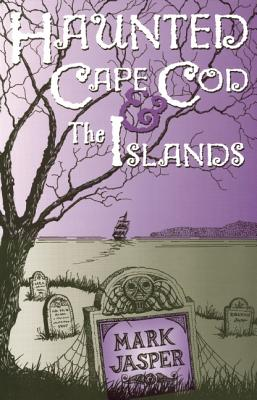 Haunted Cape Cod & the Islands Cover Image