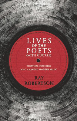 Lives of the Poets (with Guitars): Thirteen Outsiders Who Changed Modern Music Cover Image