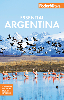 Fodor's Essential Argentina: With the Wine Country, Uruguay & Chilean Patagonia (Full-Color Travel Guide #9) Cover Image