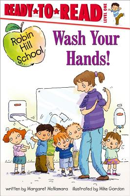 Wash Your Hands!: Ready-to-Read Level 1 (Robin Hill School) Cover Image