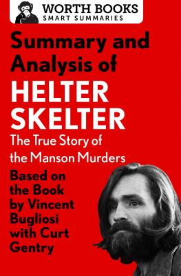Summary and Analysis of Helter Skelter: The True Story of the Manson Murders: Based on the Book by Vincent Bugliosi with Curt Gentry (Smart Summaries) Cover Image