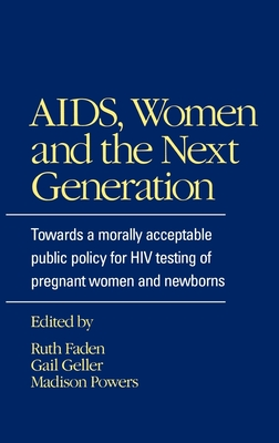 Aids, Women, and the Next Generation: Towards a Morally Acceptable Public Policy for HIV Testing of Pregnant Women and Newborns Cover Image