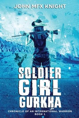 Soldier Girl Gurkha: Chronicle of an International Warrior Book 1 cover