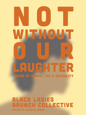 Not Without Our Laughter: Poems of Humor, Joy & Sexuality Cover Image
