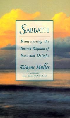 Sabbath: Restoring the Sacred Rhythm of Rest Cover Image