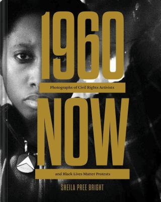 #1960Now: Photographs of Civil Rights Activists and Black Lives Matter Protests (Social Justice Book, Civil Rights Photography Book) Cover Image