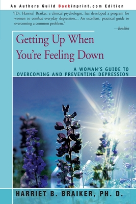 Getting Up When You're Feeling Down: A Woman's Guide to Overcoming and Preventing Depression Cover Image
