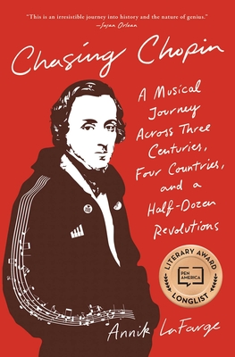 Chasing Chopin: A Musical Journey Across Three Centuries, Four Countries, and a Half-Dozen Revolutions Cover Image