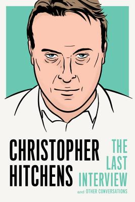 Christopher Hitchens: The Last Interview: and Other Conversations (The Last Interview Series) Cover Image