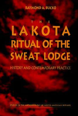 The Lakota Ritual of the Sweat Lodge: History and Contemporary Practice (Studies in the Anthropology of North American Indians) Cover Image