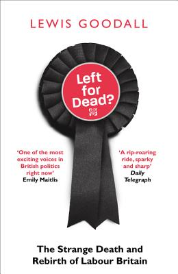 Left for Dead?: The Strange Death and Rebirth of Labour Britain Cover Image
