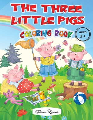 THE THREE LITTLE PIGS - Coloring Book Ages 3+: Captivating images of the cute characters from the most loved fairy tale by children, all to be ... wil Cover Image