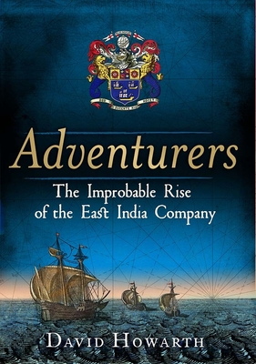 Adventurers: The Improbable Rise of the East India Company: 1550-1650 cover
