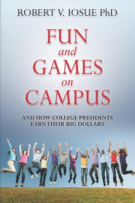Fun and Games on Campus and How College Presidents Earn Their Big Dollars Cover