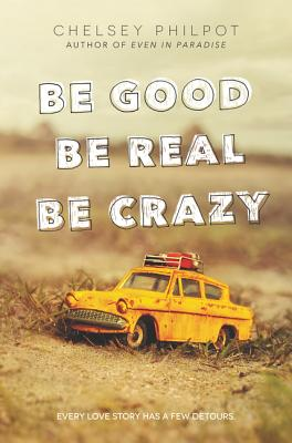 Be Good Be Real Be Crazy by Chelsey Philpot