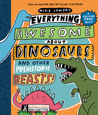 Everything Awesome About Dinosaurs and Other Prehistoric Beasts! Cover Image